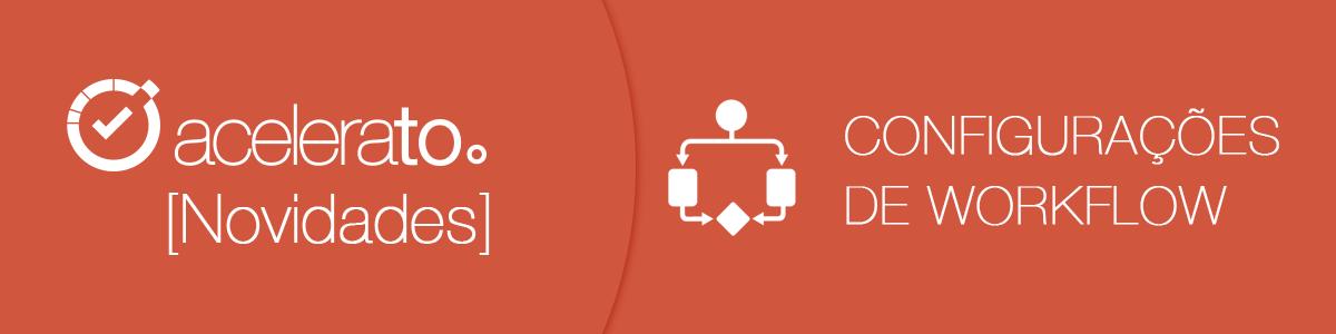 Configurações de Workflow | Acelerato Tutorial