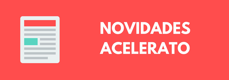 Novidades Acelerato | 14.09.16