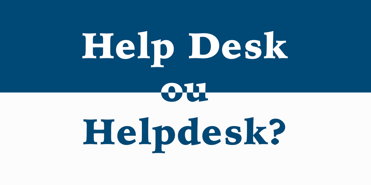 Help Desk ou Helpdesk?