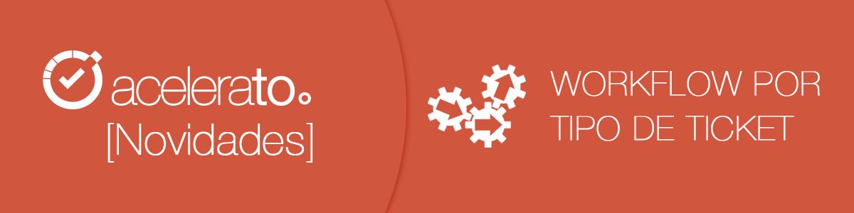 Acelerato Tutorial | Workflow por Tipo de Ticket