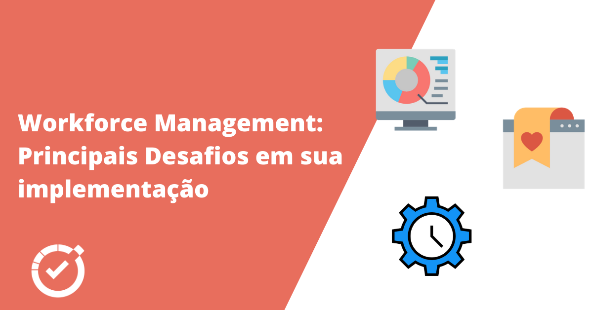 Workforce Management: Principais desafios encontrados ao implementar um