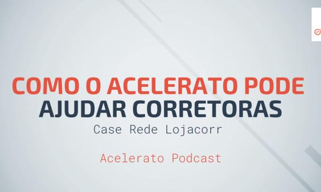 Como o Acelerato pode ajudar Corretoras | Case Rede Lojacorr | Acelerato Podcast #T1E3