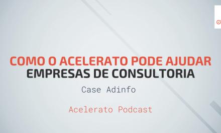 Como o Acelerato pode Ajudar Empresas de Consultoria | Case Adinfo | Acelerato Podcast #T1E6