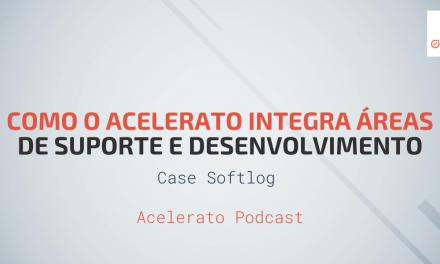 Como o Acelerato Integra Áreas de Suporte e Desenvolvimento   Case Softlog   Acelerato Podcast #T1E5